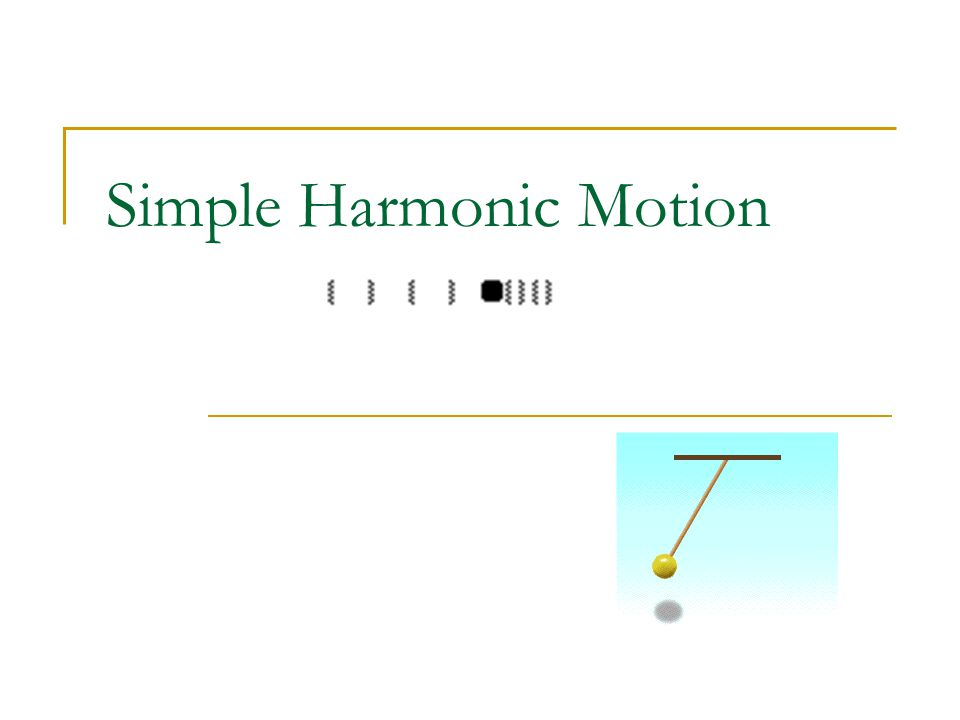 Harmonic Motion Linear Motion- A  B one place to another Harmonic Motion- Repeat over and over again ex.