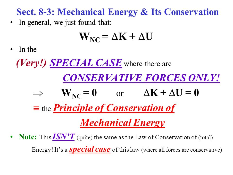 In general, we just found that: W NC =  K +  U In the (Very!) SPECIAL CASE where there are CONSERVATIVE FORCES ONLY!  W NC = 0 or  K +  U = 0  t