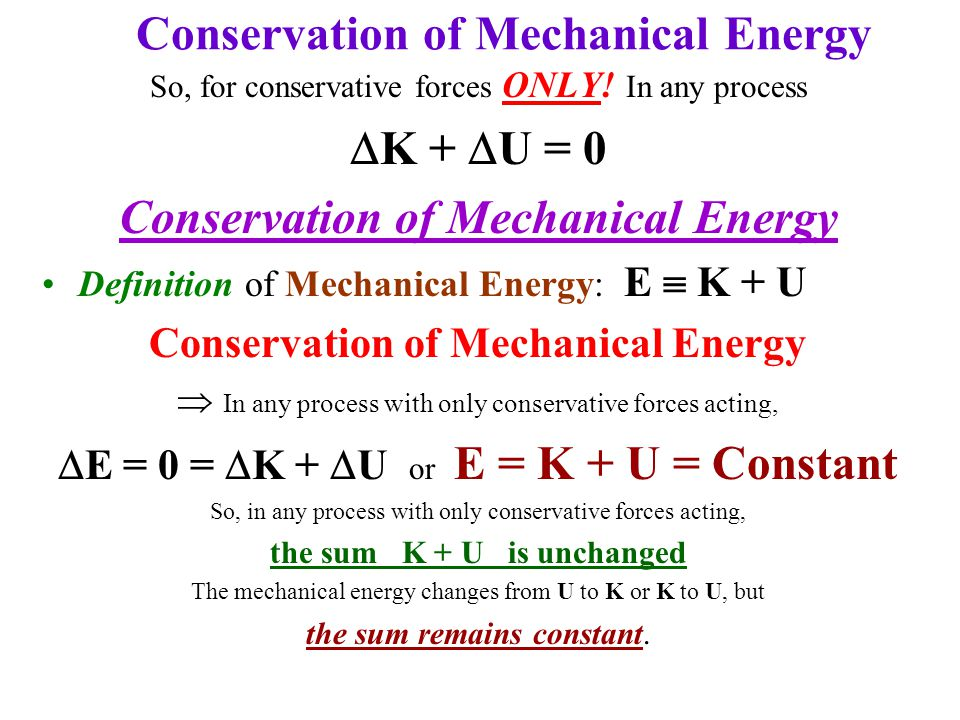 If & ONLY if there are no nonconservative forces, the sum of the kinetic energy change  K & the potential energy change  U in any process is zero.