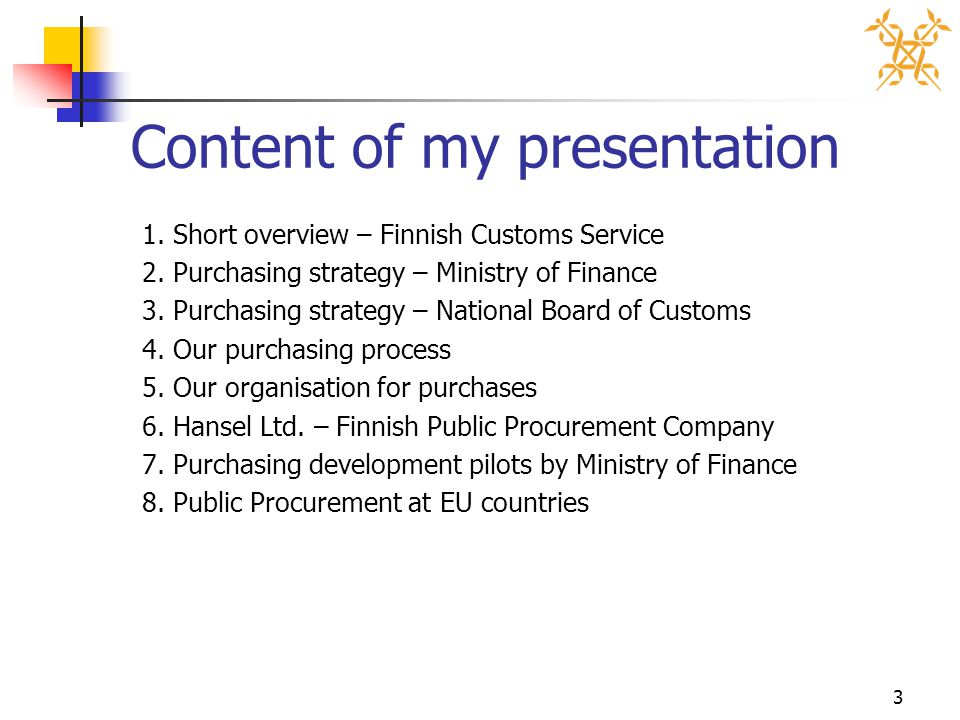 3 Content of my presentation 1. Short overview – Finnish Customs Service 2.