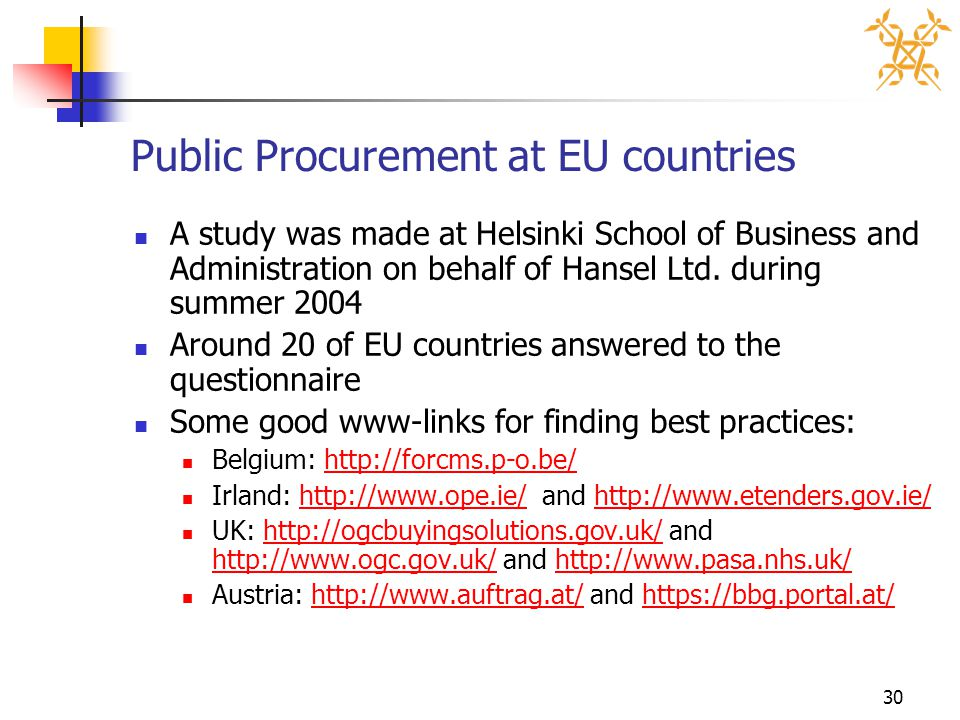 30 Public Procurement at EU countries A study was made at Helsinki School of Business and Administration on behalf of Hansel Ltd.