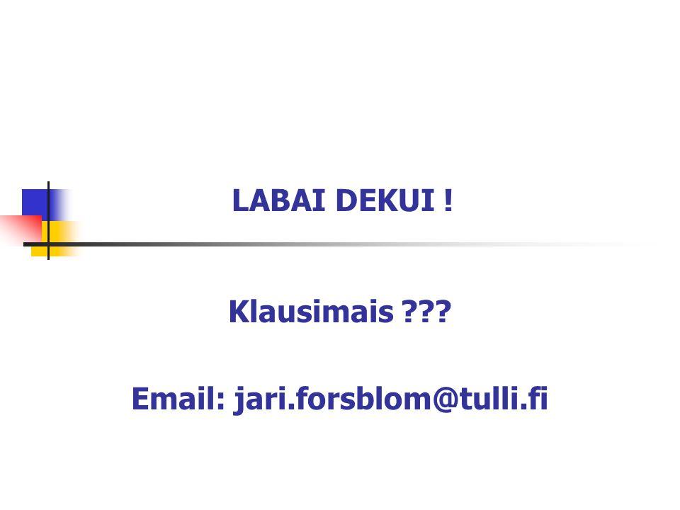 LABAI DEKUI ! Klausimais ??? Email: jari.forsblom@tulli.fi