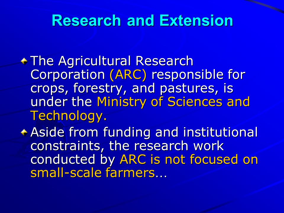 Research and Extension The Agricultural Research Corporation (ARC) responsible for crops, forestry, and pastures, is under the Ministry of Sciences and Technology.