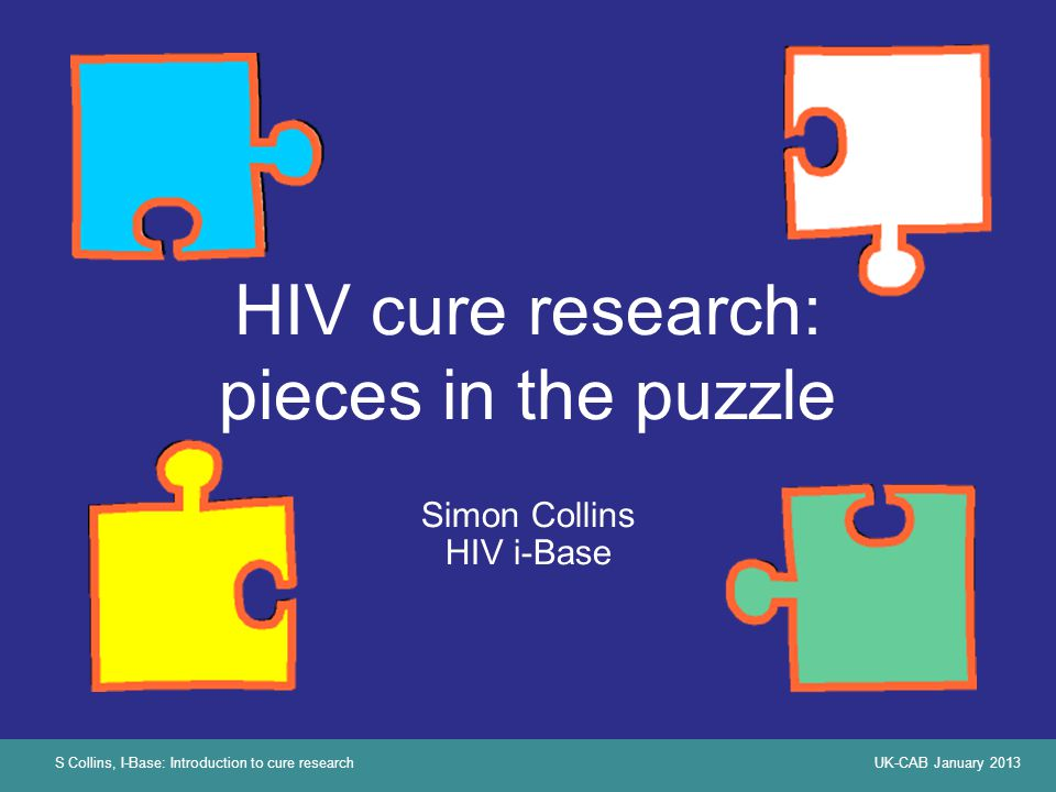 S Collins, I-Base: Introduction to cure researchUK-CAB January 2013 Thanks
