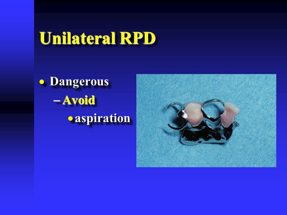 Unilateral RPD  Dangerous  Avoid  aspiration  Dangerous  Avoid  aspiration