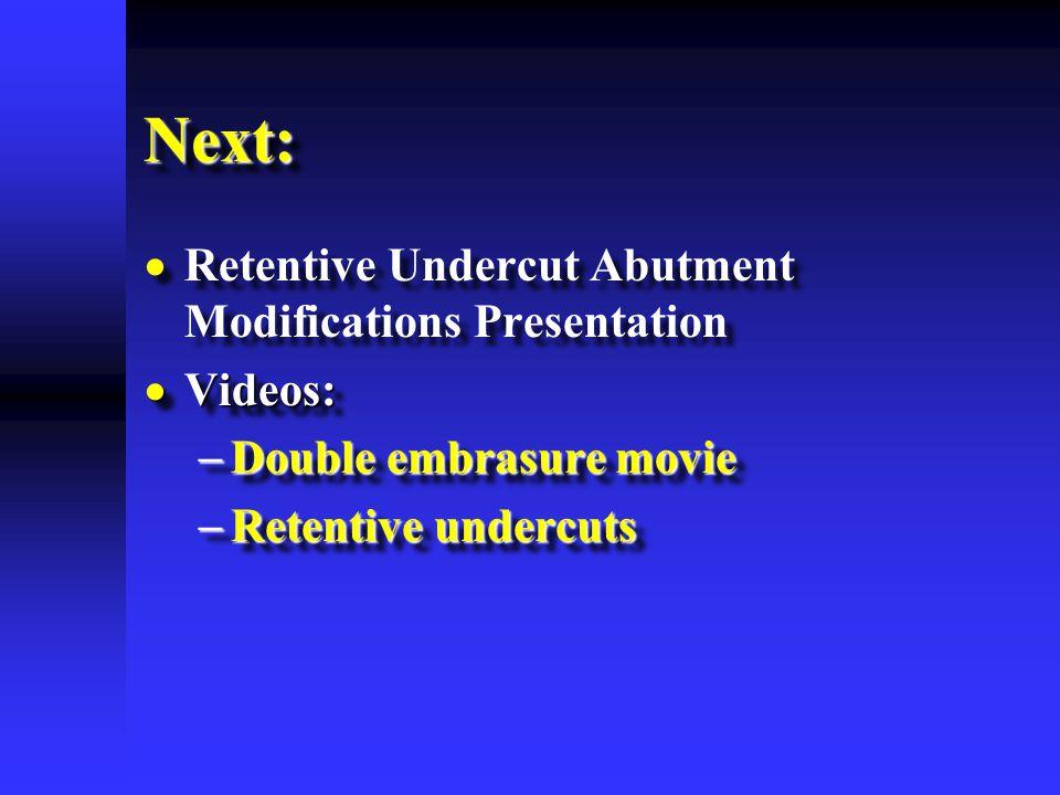 Next:Next:   Retentive Undercut Abutment Modifications Presentation  Videos:  Double embrasure movie  Retentive undercuts   Retentive Undercut Abutment Modifications Presentation  Videos:  Double embrasure movie  Retentive undercuts