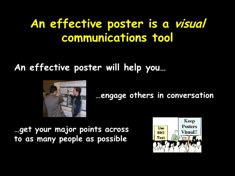 A good poster has three primary characteristics: Imparts a single message Focused Graphic Ordered Relies on images and graphs Sequence clear and obvious A poster is not just a research paper stuck to a board.