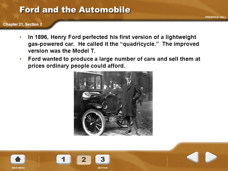 Ford and the Automobile In 1896, Henry Ford perfected his first version of a lightweight gas-powered car.