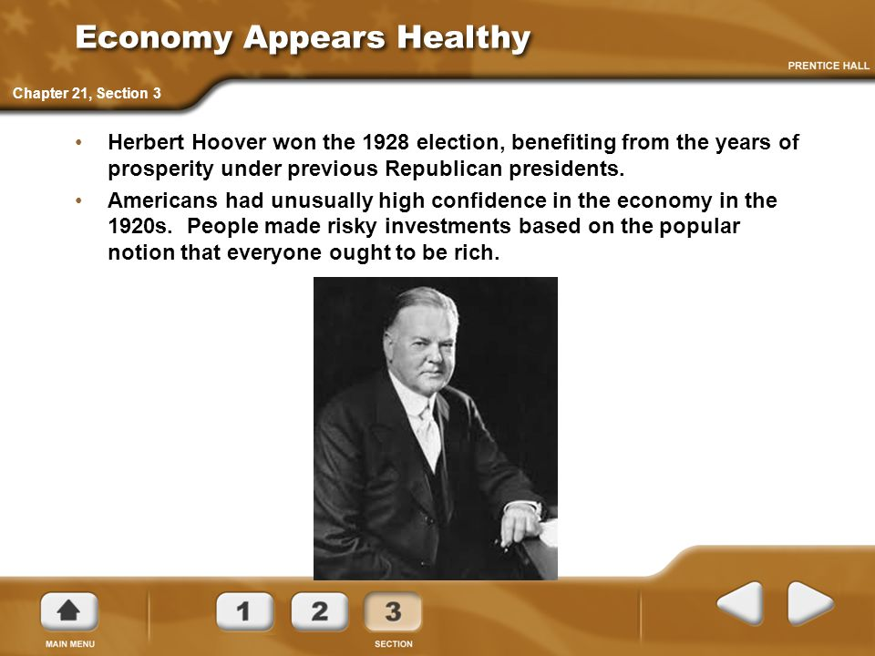 Economy Appears Healthy Herbert Hoover won the 1928 election, benefiting from the years of prosperity under previous Republican presidents.