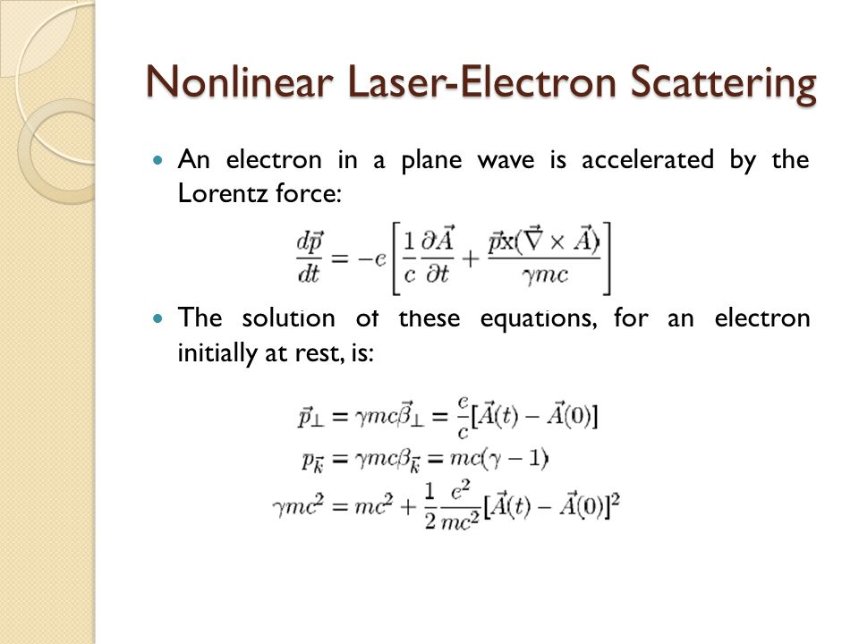 Nonlinear Laser-Electron Scattering An electron in a plane wave is accelerated by the Lorentz force: The solution of these equations, for an electron initially at rest, is: