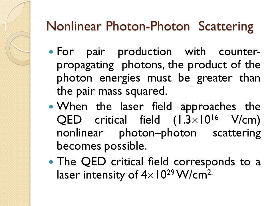 Nonlinear Photon-Photon Scattering For pair production with counter- propagating photons, the product of the photon energies must be greater than the pair mass squared.