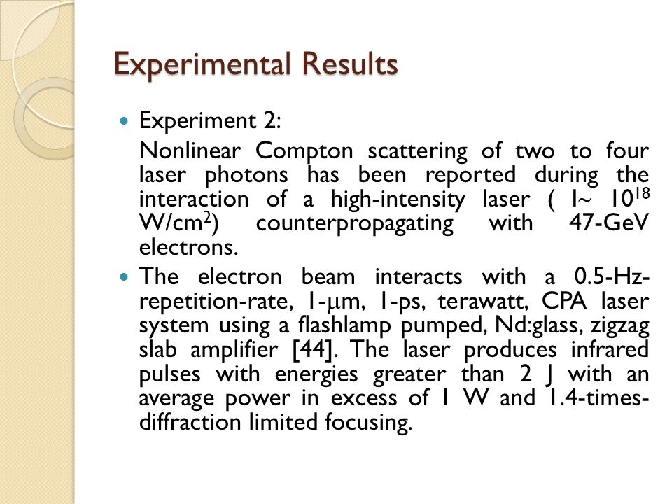 Experiment 2: Nonlinear Compton scattering of two to four laser photons has been reported during the interaction of a high-intensity laser ( I  10 18 W/cm 2 ) counterpropagating with 47-GeV electrons.