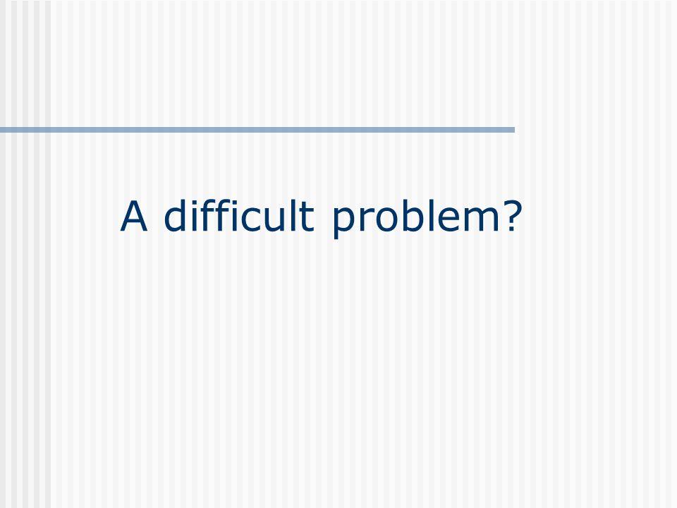 A difficult problem?