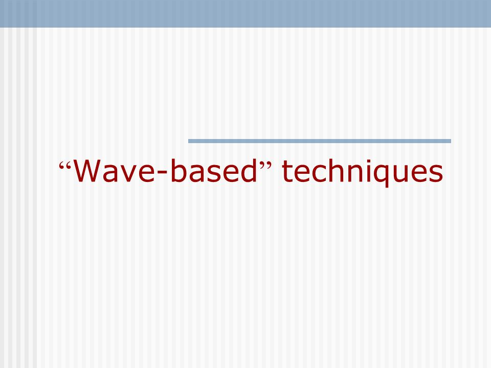 Wave-based techniques