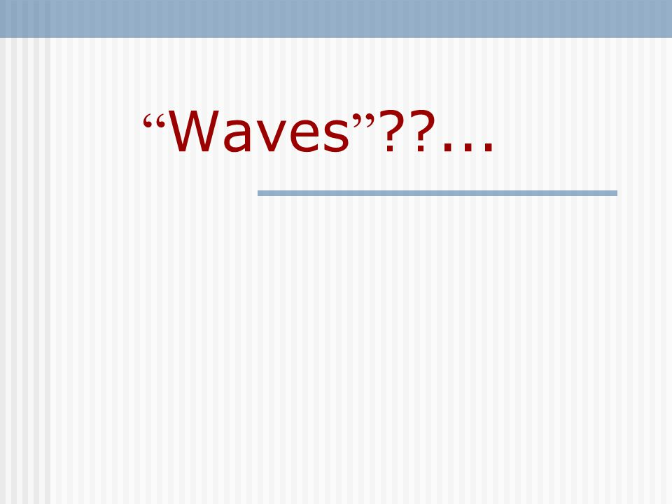 Waves ??...