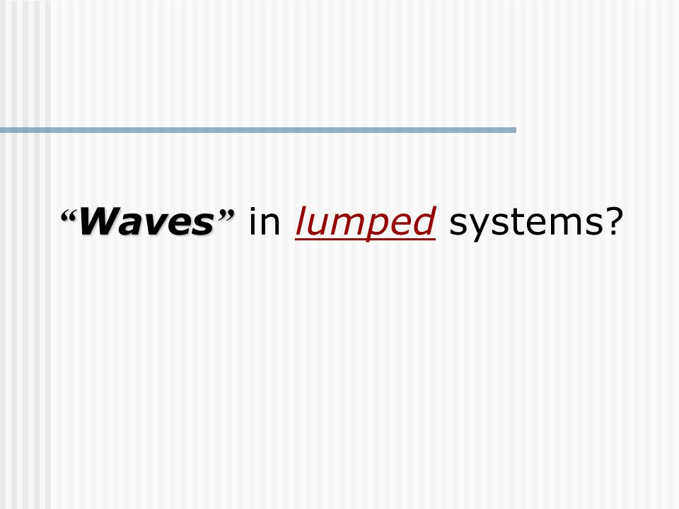 Waves Waves in lumped systems