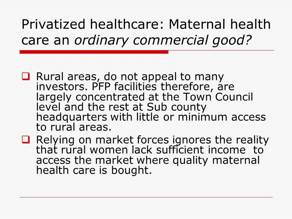 Privatized healthcare: Maternal health care an ordinary commercial good.