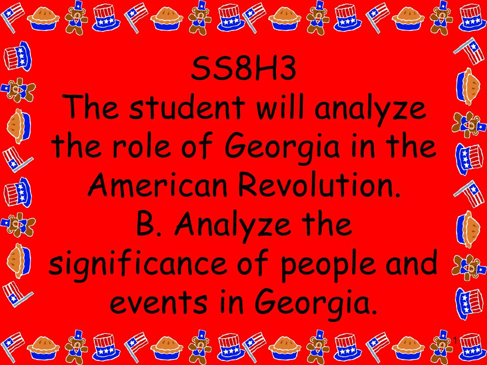 1 SS8H3 The student will analyze the role of Georgia in the American Revolution.