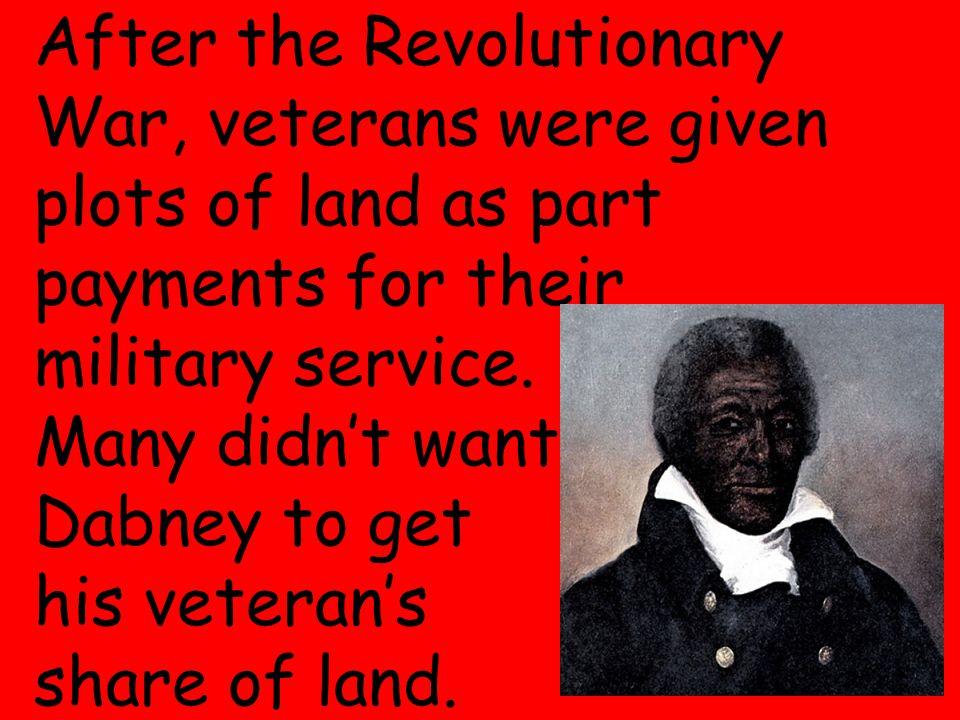 10 After the Revolutionary War, veterans were given plots of land as part payments for their military service.