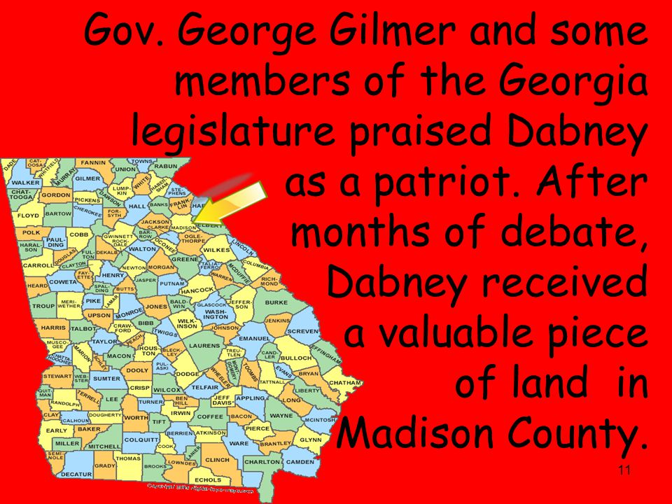 11 Gov. George Gilmer and some members of the Georgia legislature praised Dabney as a patriot. After months of debate, Dabney received a valuable piec