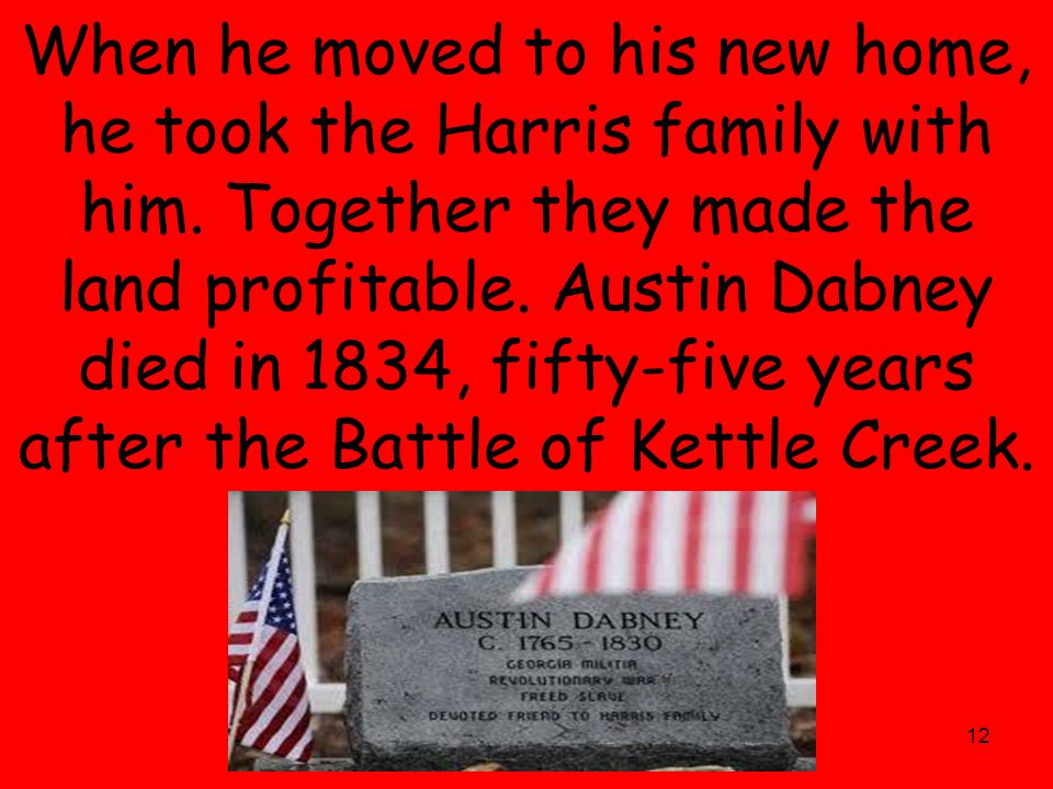 12 When he moved to his new home, he took the Harris family with him.