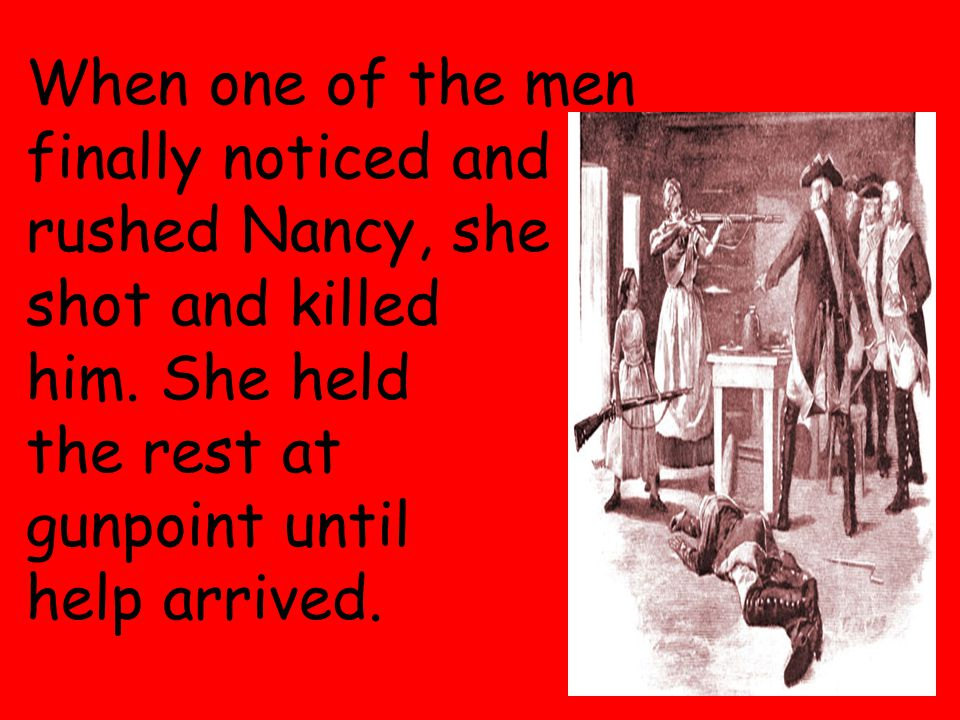 16 When one of the men finally noticed and rushed Nancy, she shot and killed him.