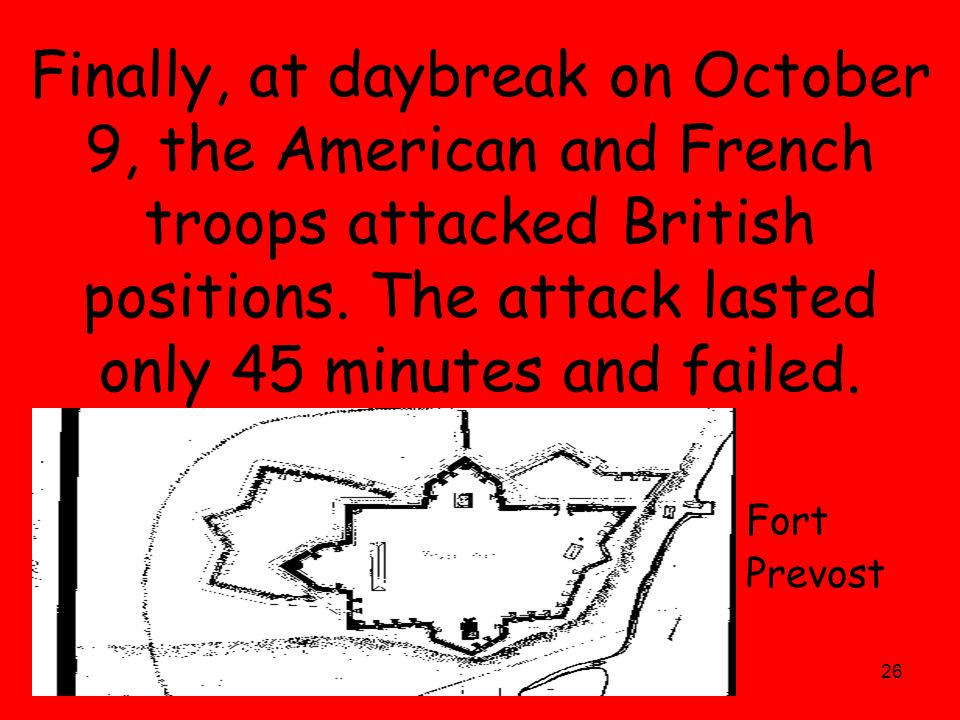 26 Finally, at daybreak on October 9, the American and French troops attacked British positions.