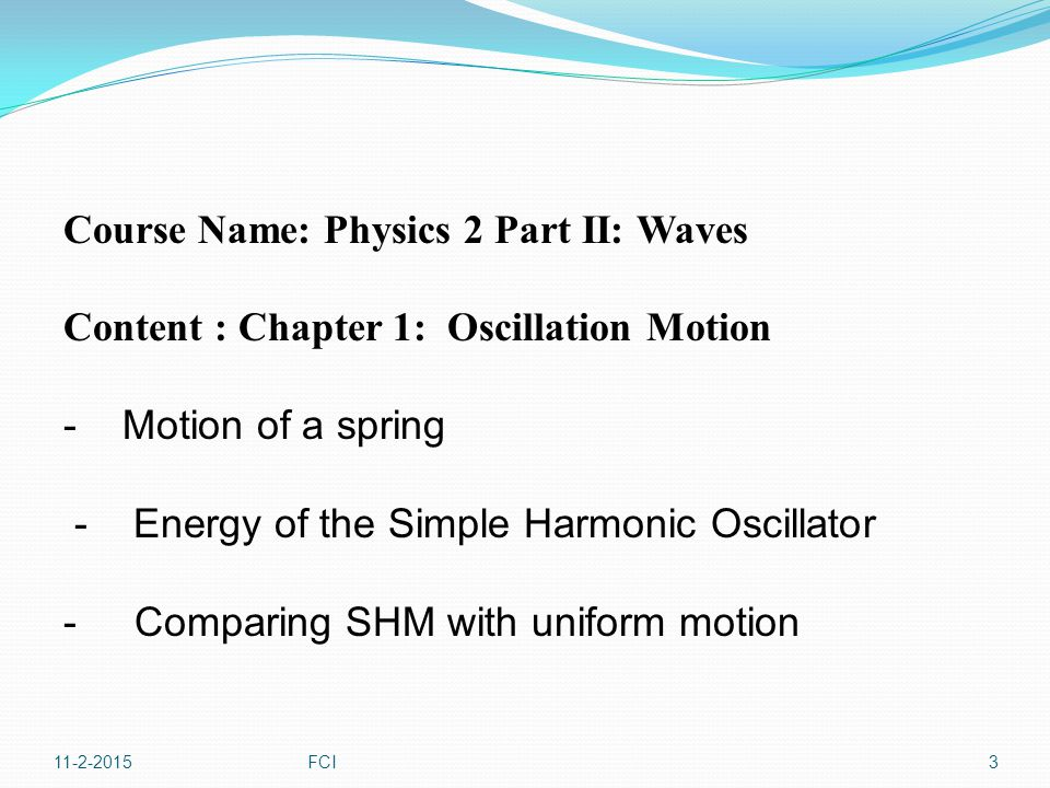 Ch.1 : Oscillation Motion *Objectives: The Student will be able to; Define the oscillatory motion.