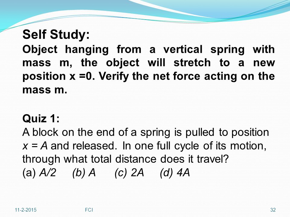 Self Study: Object hanging from a vertical spring with mass m, the object will stretch to a new position x =0. Verify the net force acting on the mass