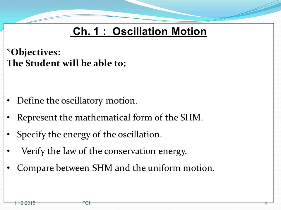 The velocity and the acceleration of the particle undergoing simple harmonic motion from the equations The max values of the velocity as, the sin function oscillate between ± 1 then 11-2-201515FCI