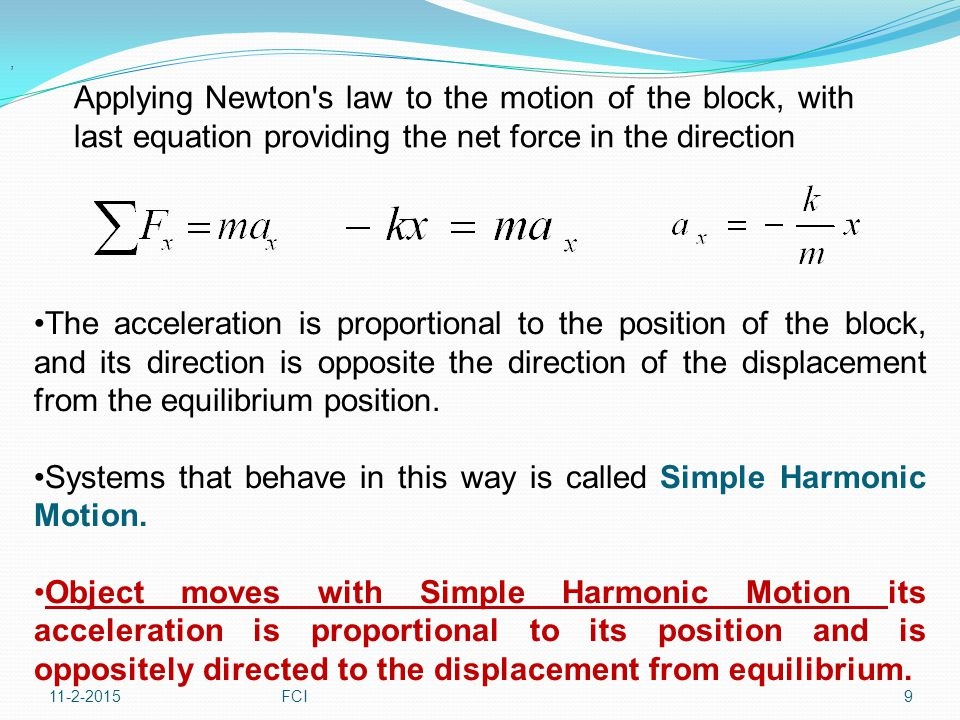 Mathematical Representation of Simple Harmonic Motion: To develop the mathematical representation of motion, choose x as the axis along which the oscillation occurs, by definition 11-2-201510FCI