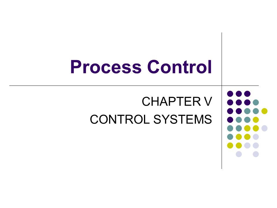 Process Control CHAPTER V CONTROL SYSTEMS