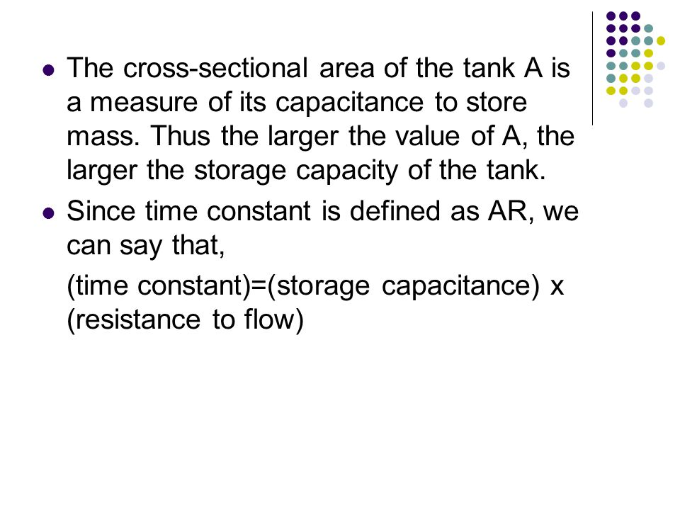 The cross-sectional area of the tank A is a measure of its capacitance to store mass. Thus the larger the value of A, the larger the storage capacity