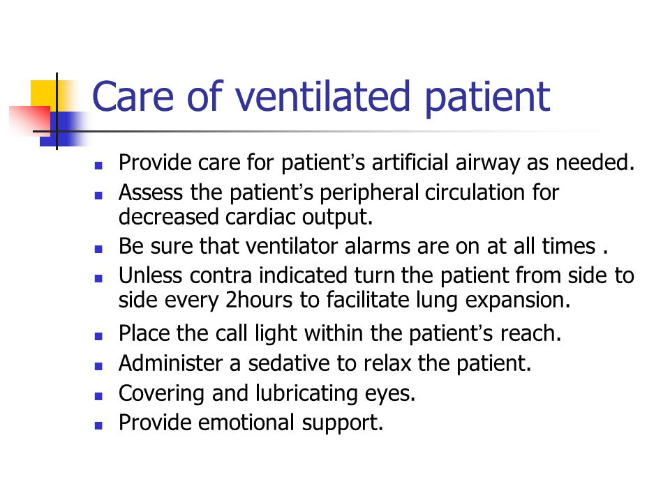 Care of ventilated patient Provide care for patient ' s artificial airway as needed.