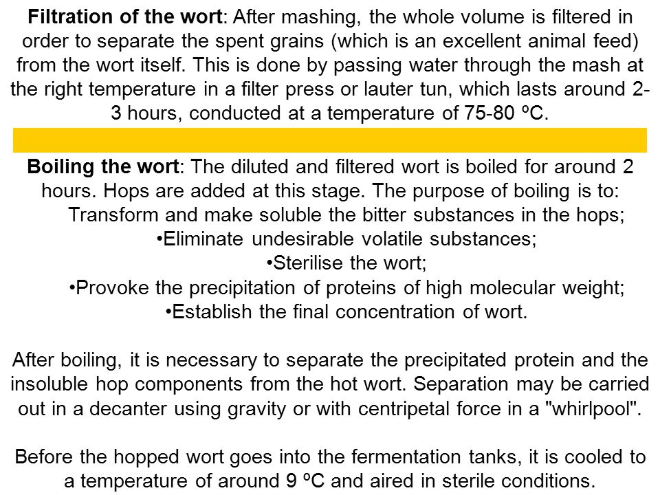 Boiling the wort: The diluted and filtered wort is boiled for around 2 hours. Hops are added at this stage. The purpose of boiling is to: Transform an