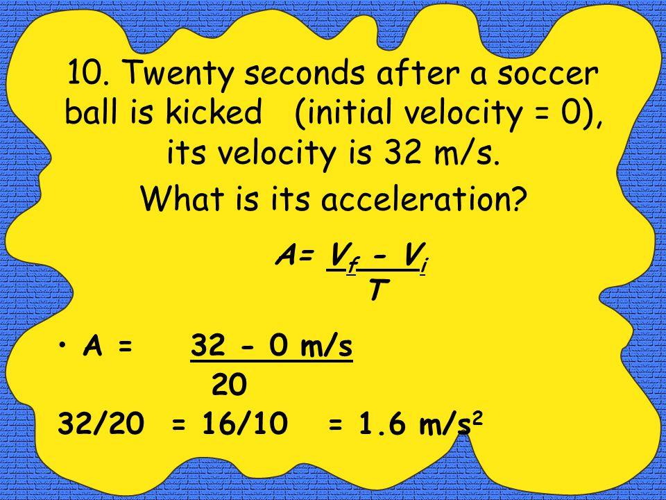Acceleration Acceleration Formula: A= V f - V i T