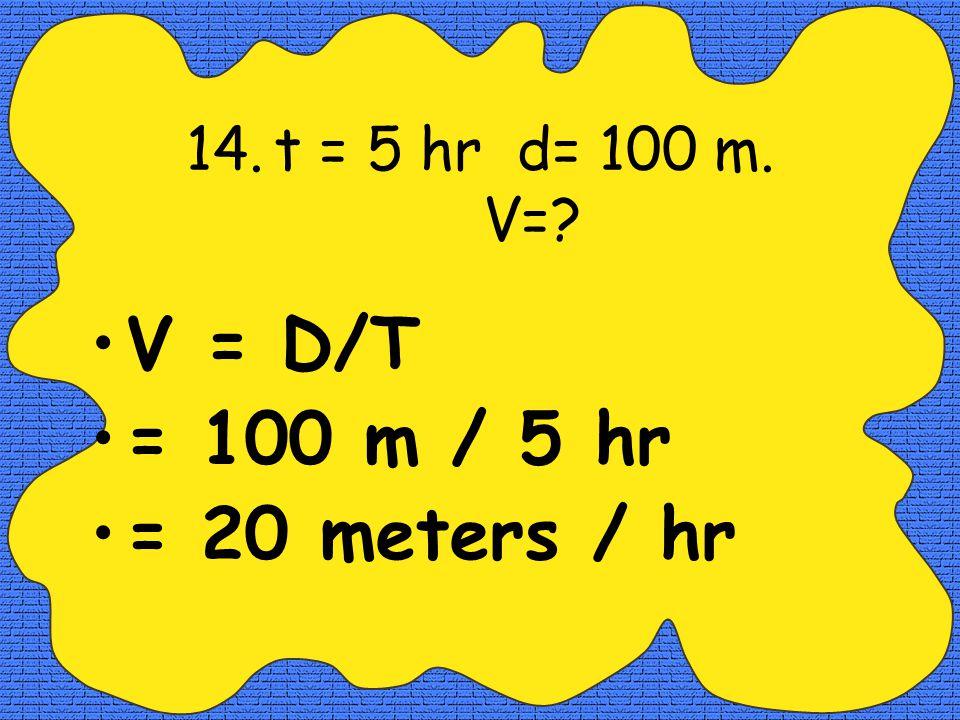 13. A = 9.8 m/s 2 t= 3 hr V=? A = V / T or V =A x T 9.8 = V/3 V = 29.4 M/S