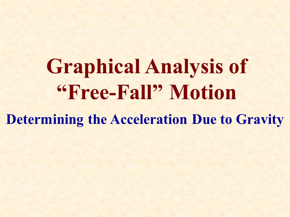 "Graphical Analysis of ""Free-Fall"" Motion Determining the Acceleration Due to Gravity"
