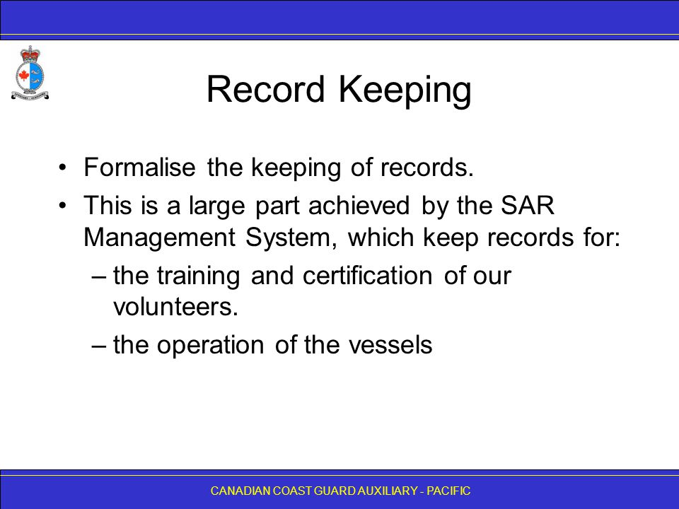 CANADIAN COAST GUARD AUXILIARY - PACIFIC Record Keeping Formalise the keeping of records.
