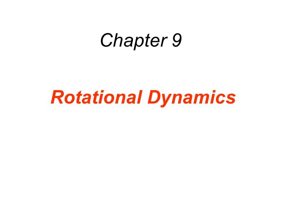 Chapter 9 Rotational Dynamics