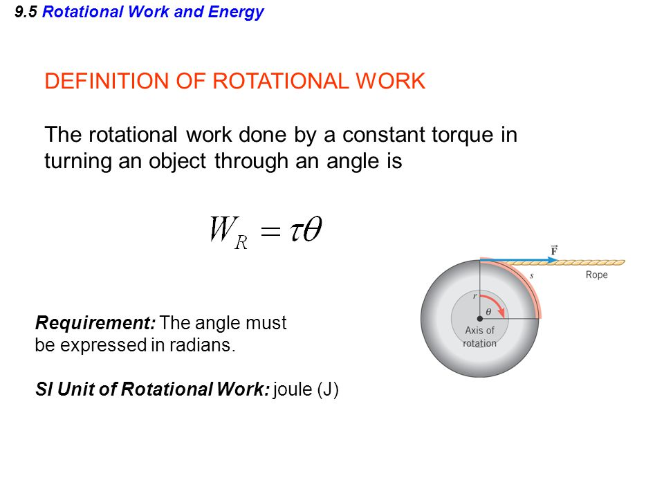 DEFINITION OF ROTATIONAL WORK The rotational work done by a constant torque in turning an object through an angle is Requirement: The angle must be ex