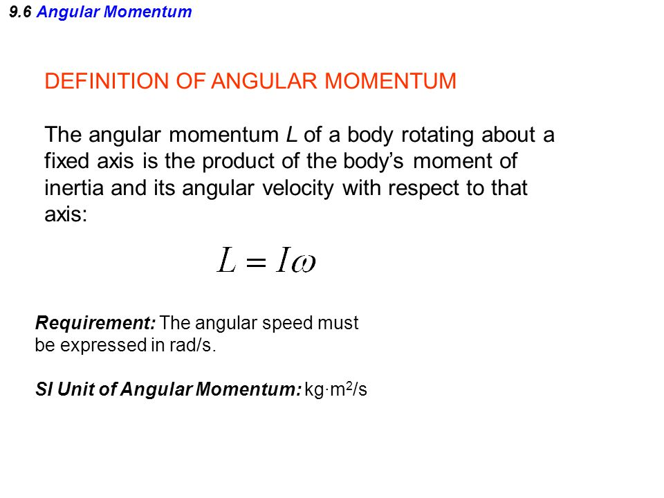 9.6 Angular Momentum DEFINITION OF ANGULAR MOMENTUM The angular momentum L of a body rotating about a fixed axis is the product of the body's moment o