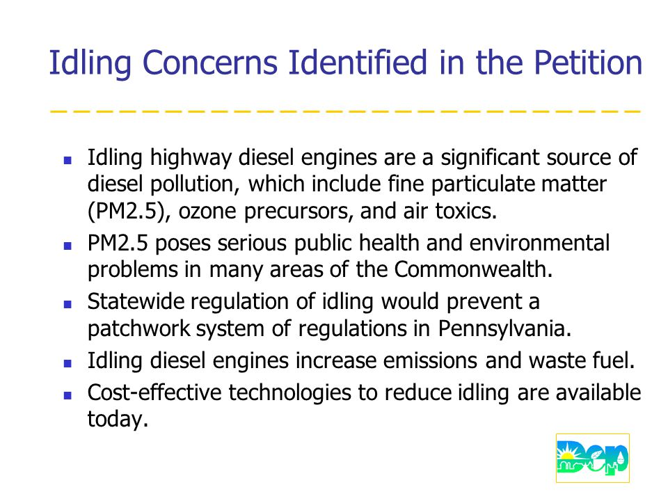 Idling Concerns Identified in the Petition Idling highway diesel engines are a significant source of diesel pollution, which include fine particulate matter (PM2.5), ozone precursors, and air toxics.