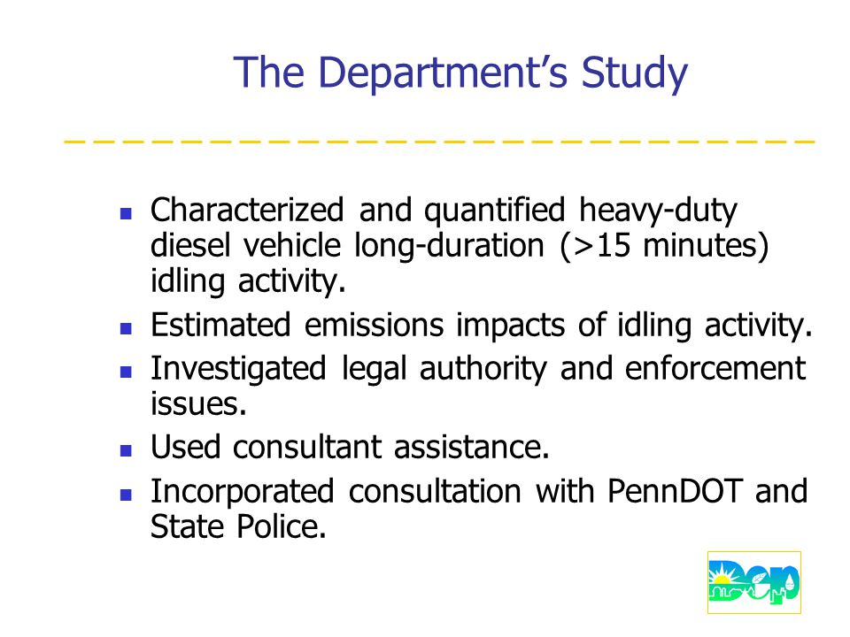 The Department's Study Characterized and quantified heavy-duty diesel vehicle long-duration (>15 minutes) idling activity.