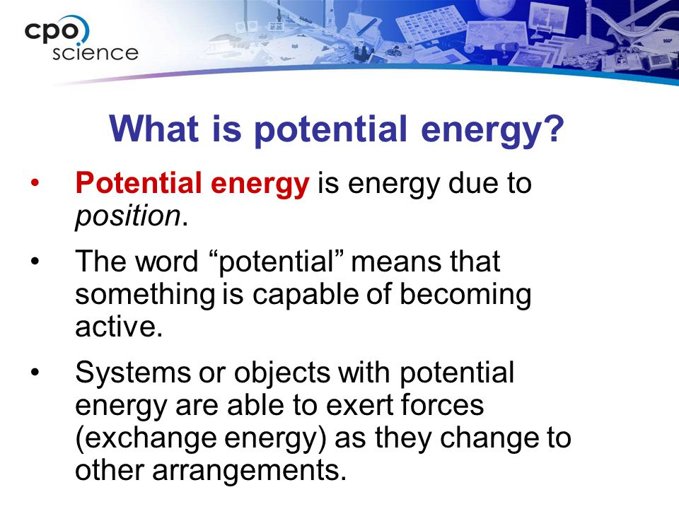 """What is potential energy? Potential energy is energy due to position. The word """"potential"""" means that something is capable of becoming active. Systems"""
