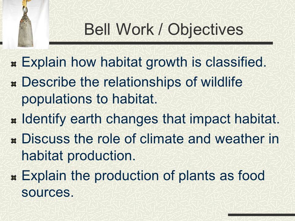 Bell Work / Objectives Explain how habitat growth is classified.