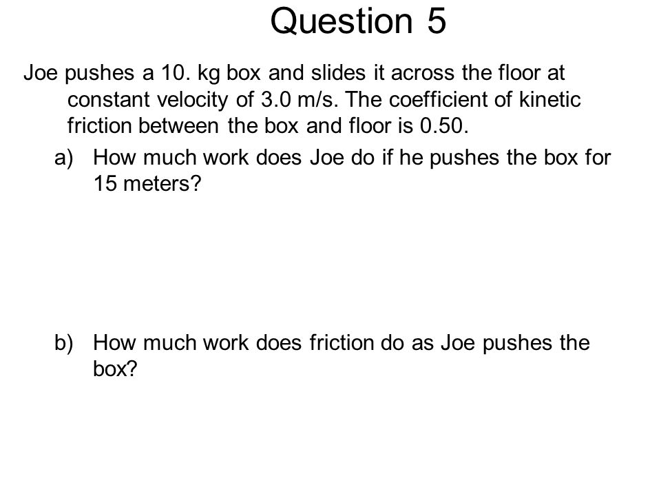 Question 6 A father pulls his child in a little red wagon with constant speed.