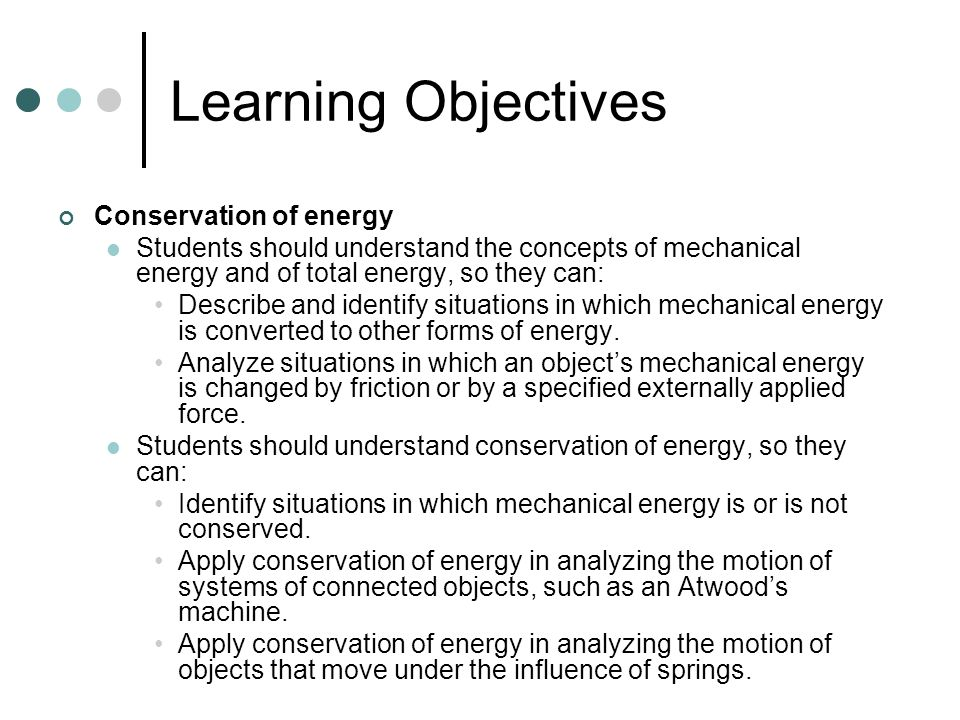 Learning Objectives Power Students should understand the definition of power, so they can: Calculate the power required to maintain the motion of an object with constant acceleration (e.g., to move an object along a level surface, to raise an object at a constant rate, or to overcome friction for an object that is moving at a constant speed).