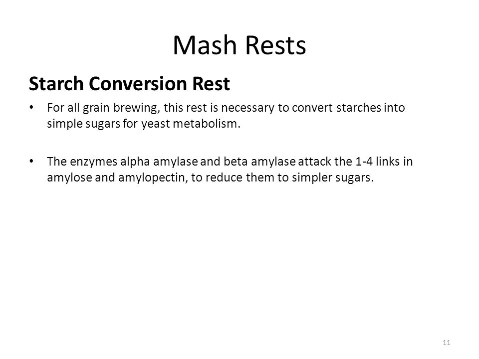 Mash Rests Starch Conversion Rest For all grain brewing, this rest is necessary to convert starches into simple sugars for yeast metabolism.