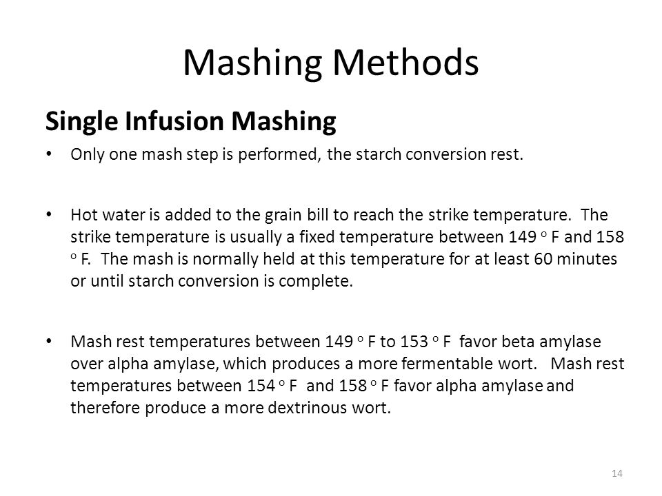 Mashing Methods Single Infusion Mashing Only one mash step is performed, the starch conversion rest.